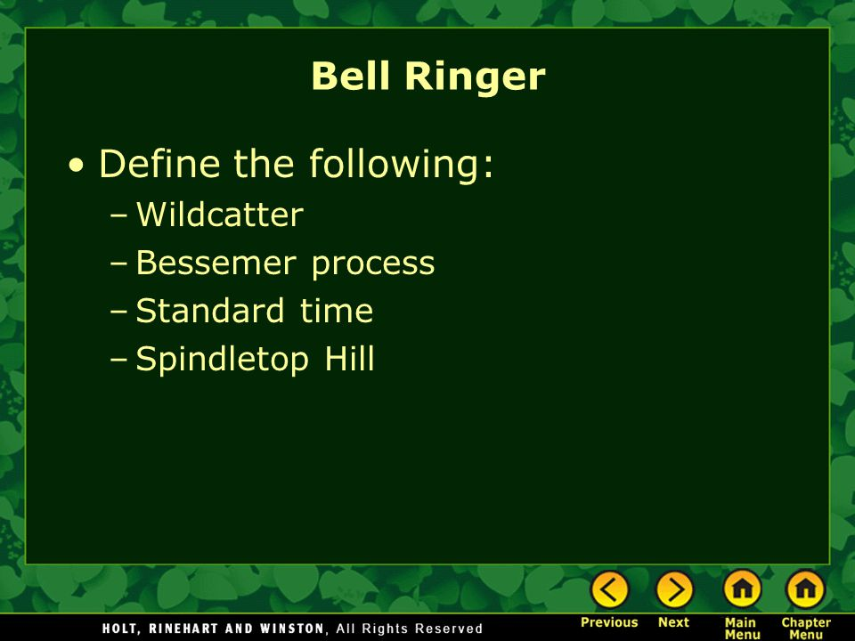 Bell Ringer Define the following: –Wildcatter –Bessemer process –Standard time –Spindletop Hill
