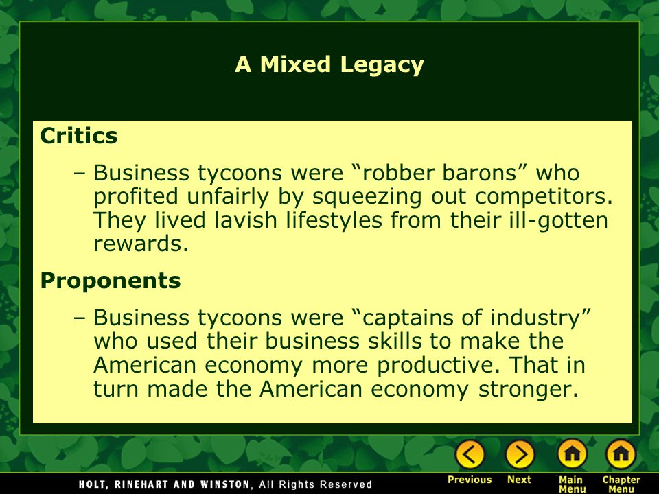 A Mixed Legacy Critics –Business tycoons were robber barons who profited unfairly by squeezing out competitors.