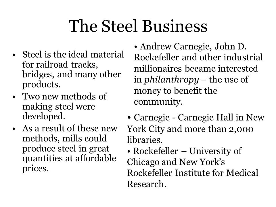 Andrew Carnegie, John D. Rockefeller and other industrial millionaires became interested in philanthropy – the use of money to benefit the community.