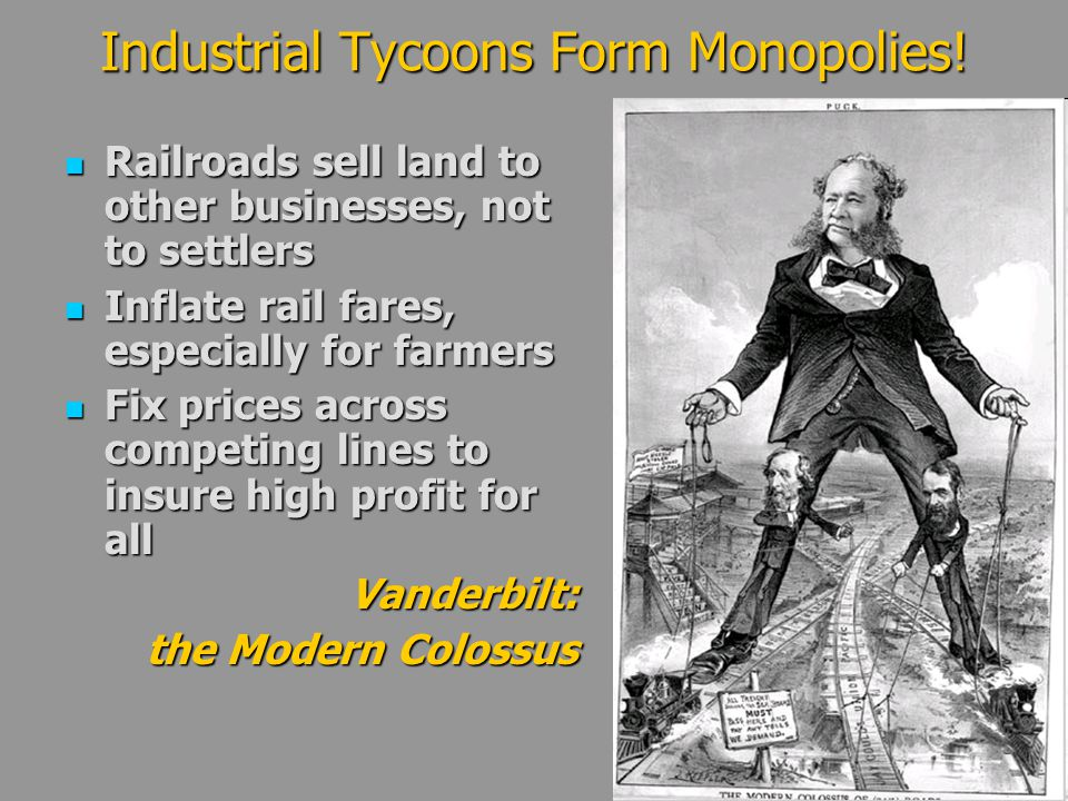 Industrial Tycoons Form Monopolies! Railroads sell land to other businesses, not to settlers Railroads sell land to other businesses, not to settlers