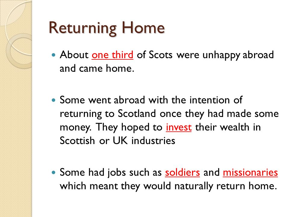 Returning Home About one third of Scots were unhappy abroad and came home. Some went abroad with the intention of returning to Scotland once they had