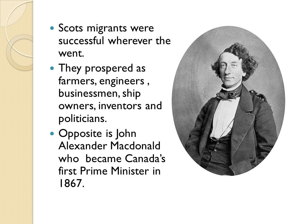 Scots migrants were successful wherever they went. They prospered as farmers, engineers, businessmen, ship owners, inventors and politicians. Opposite