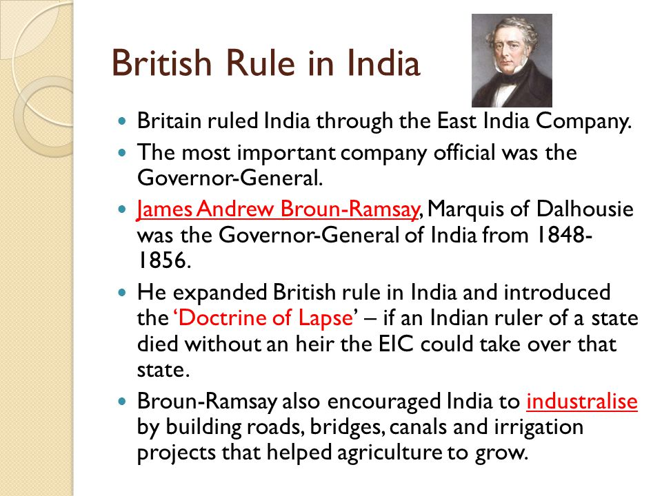 British Rule in India Britain ruled India through the East India Company. The most important company official was the Governor-General. James Andrew B