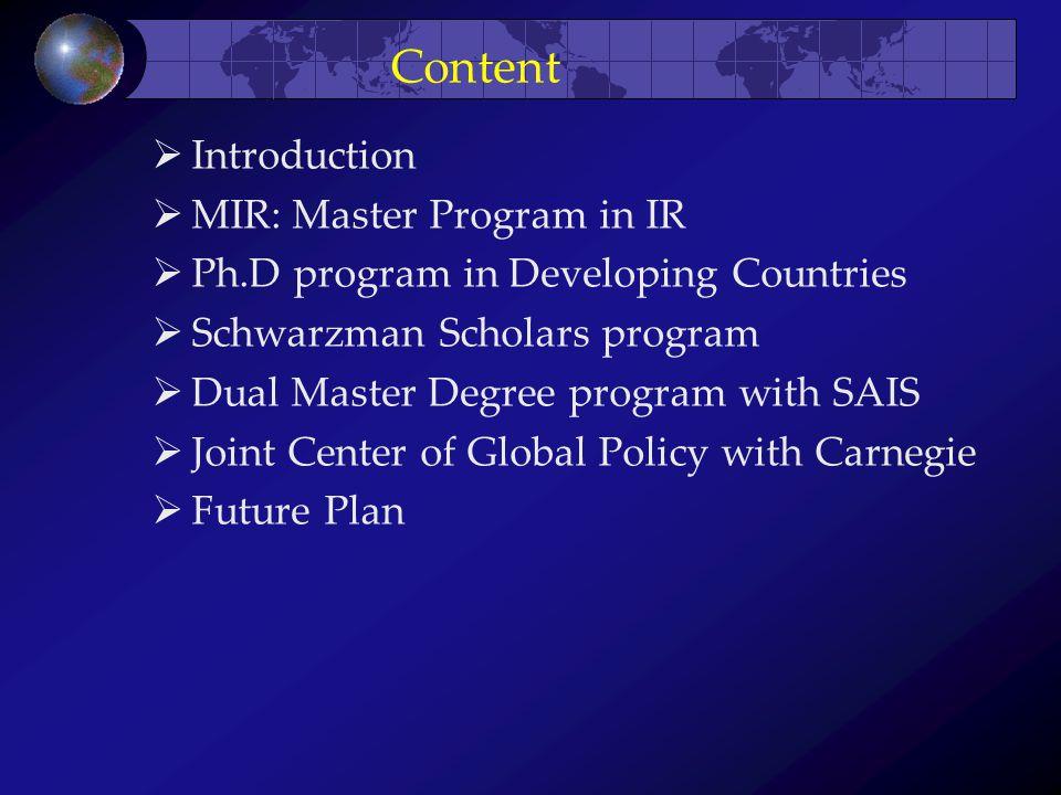 Content  Introduction  MIR: Master Program in IR  Ph.D program in Developing Countries  Schwarzman Scholars program  Dual Master Degree program w
