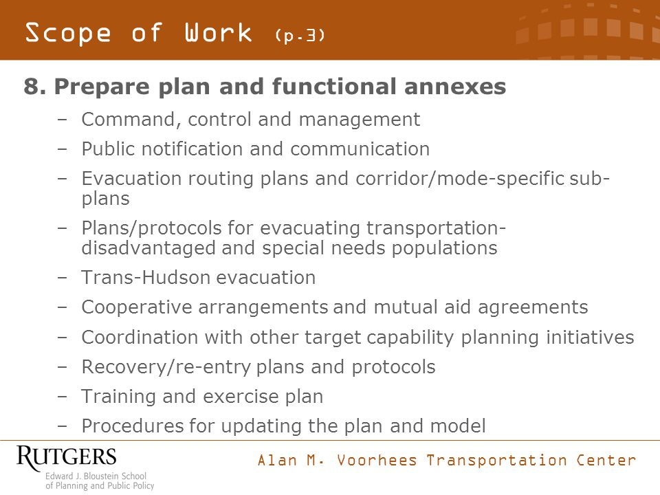 Alan M. Voorhees Transportation Center Scope of Work (p.3) 8.Prepare plan and functional annexes –Command, control and management –Public notification
