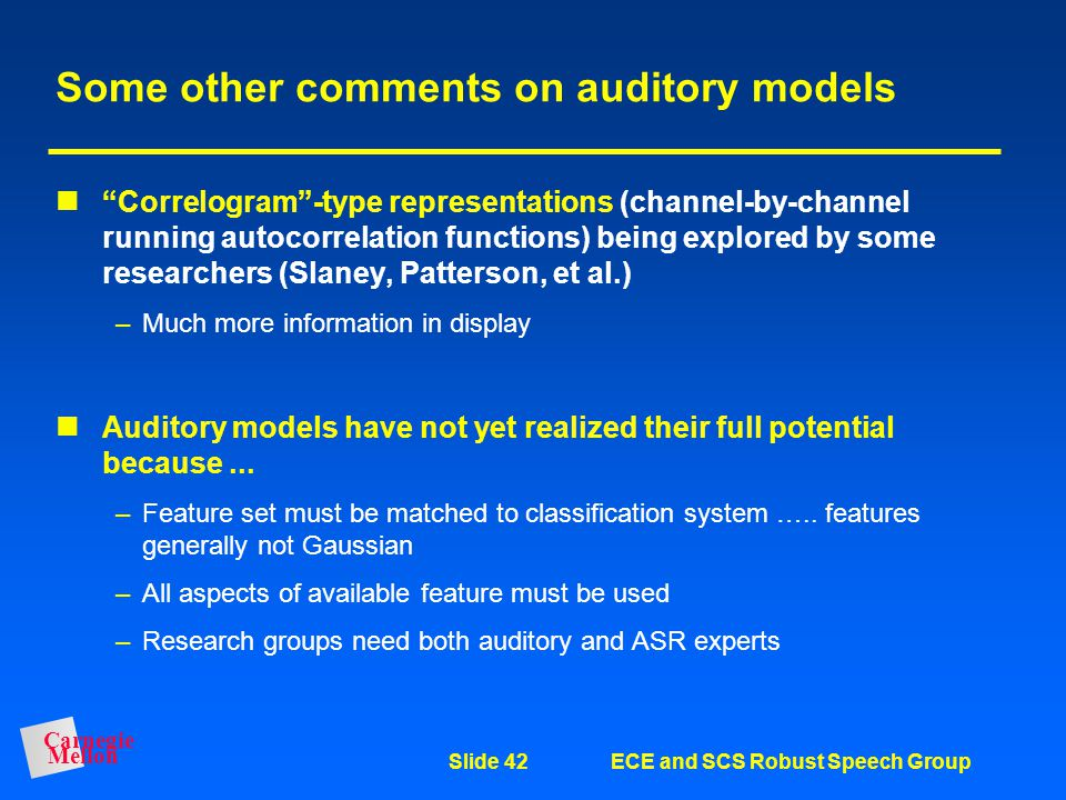 Carnegie Mellon Slide 41ECE and SCS Robust Speech Group COMPUTATIONAL COMPLEXITY OF AUDITORY MODELS Number of multiplications per ms of speech: Commen