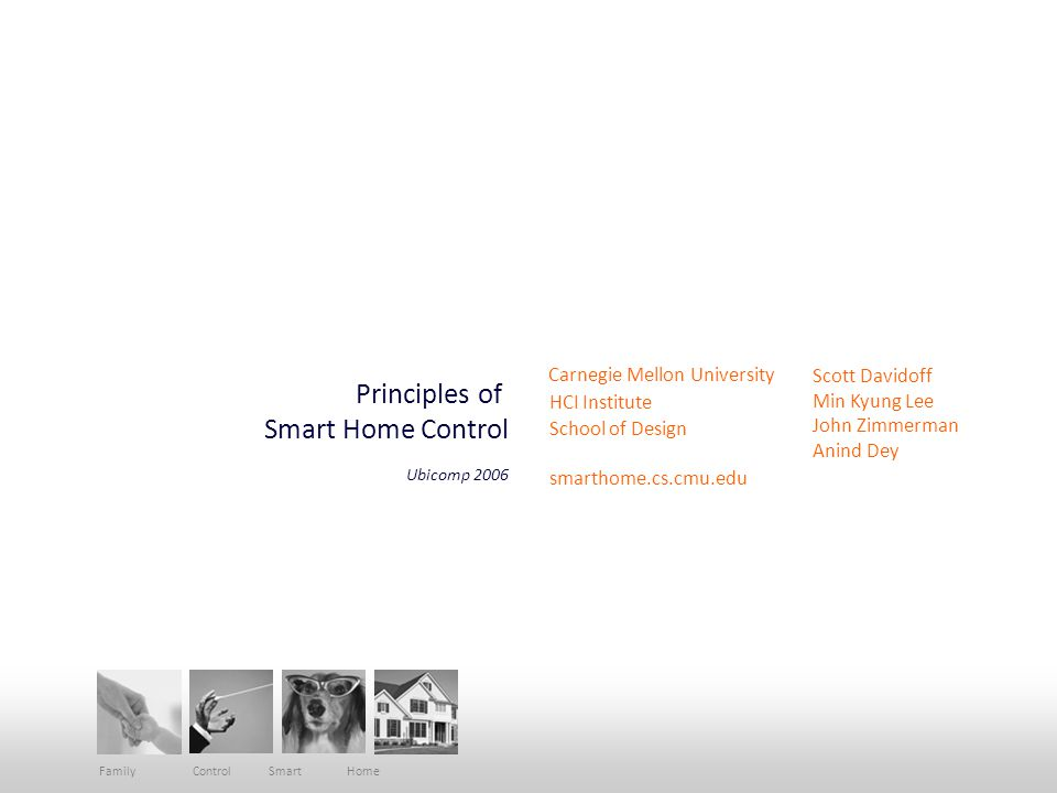 Scott Davidoff, Min Kyung Lee, John Zimmerman, Anind Dey | Carnegie Mellon Family Control Smart Home FINDINGS ACTIVITIES CONSTRUCT FAMILY AND INDIVIDUAL IDENTITY Activities mean more than the work behind them People derive meaning from their participation