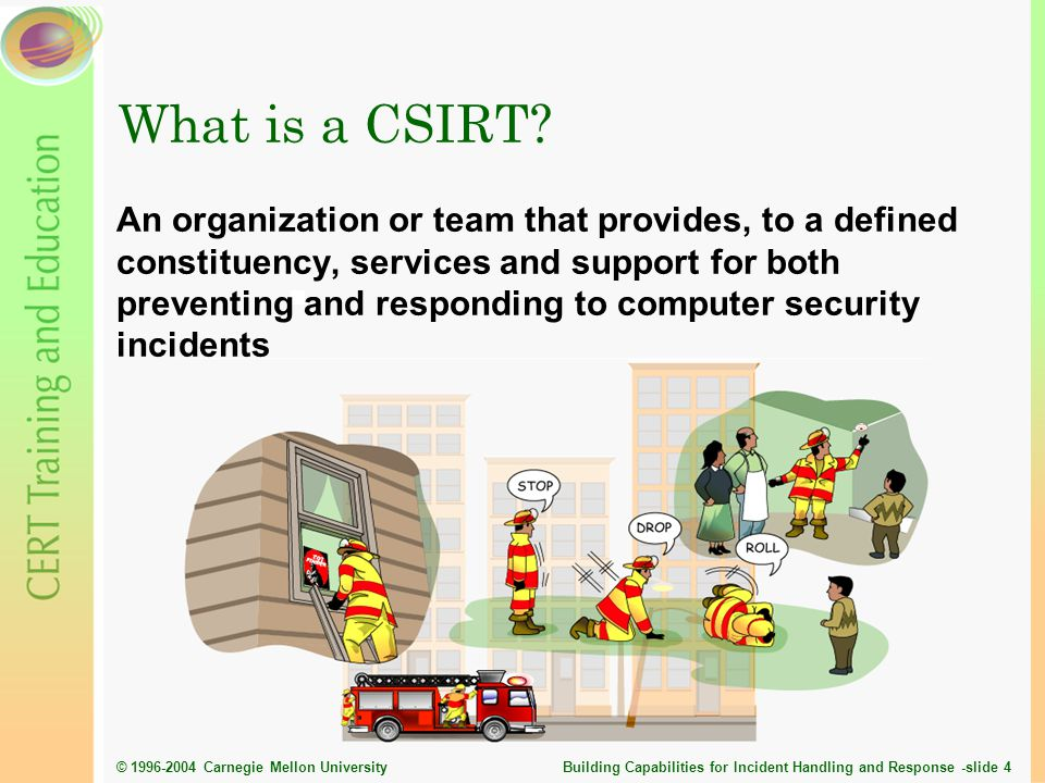 © 1996-2004 Carnegie Mellon University Building Capabilities for Incident Handling and Response -slide 5 What Does a CSIRT Do.