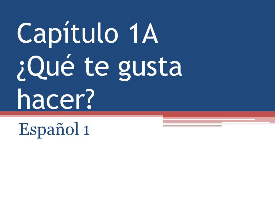 Capítulo 1A ¿Qué te gusta hacer? Español 1