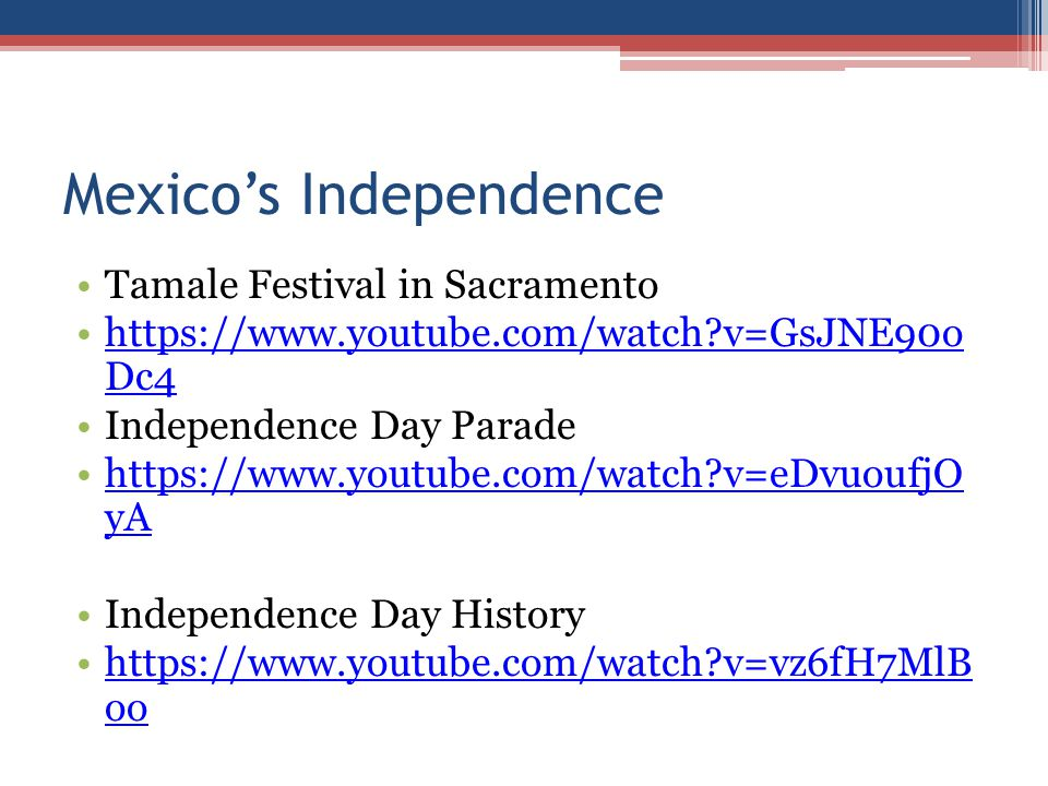 Mexico's Independence Tamale Festival in Sacramento https://www.youtube.com/watch?v=GsJNE90o Dc4https://www.youtube.com/watch?v=GsJNE90o Dc4 Independe