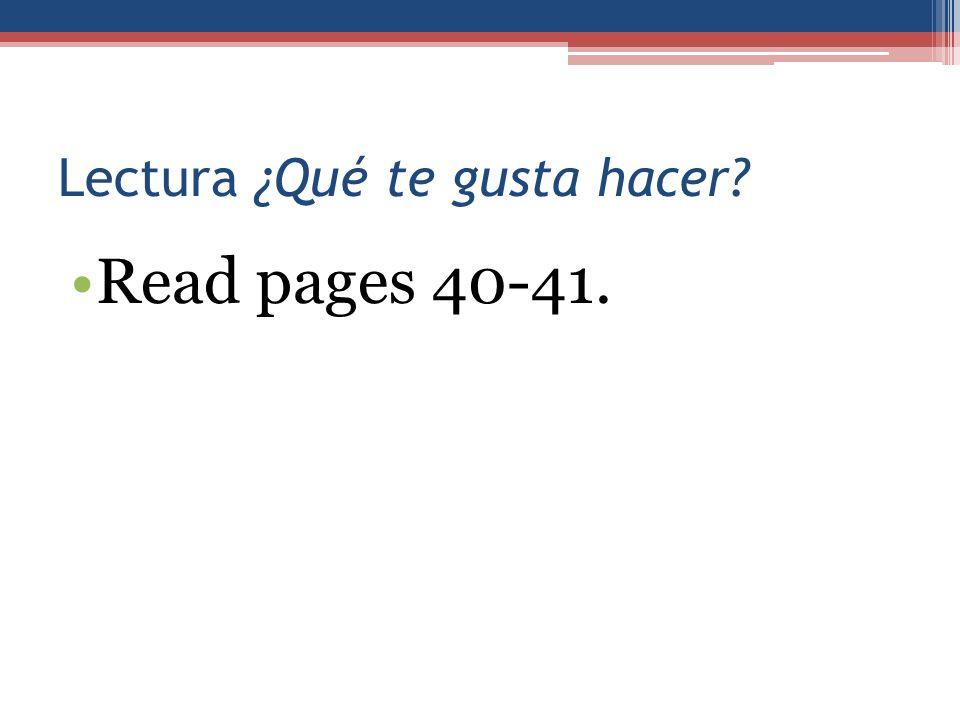 Lectura ¿Qué te gusta hacer? Read pages 40-41.
