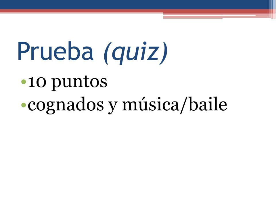 Prueba (quiz) 10 puntos cognados y música/baile