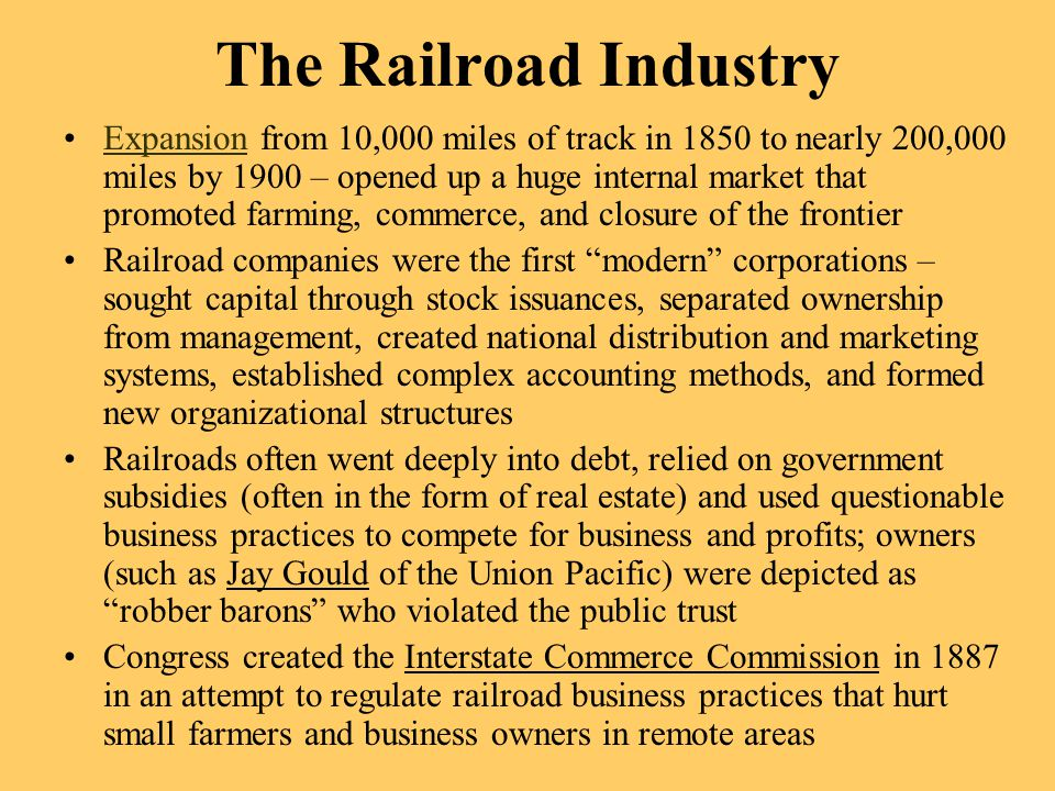 The Railroad Industry Expansion from 10,000 miles of track in 1850 to nearly 200,000 miles by 1900 – opened up a huge internal market that promoted fa