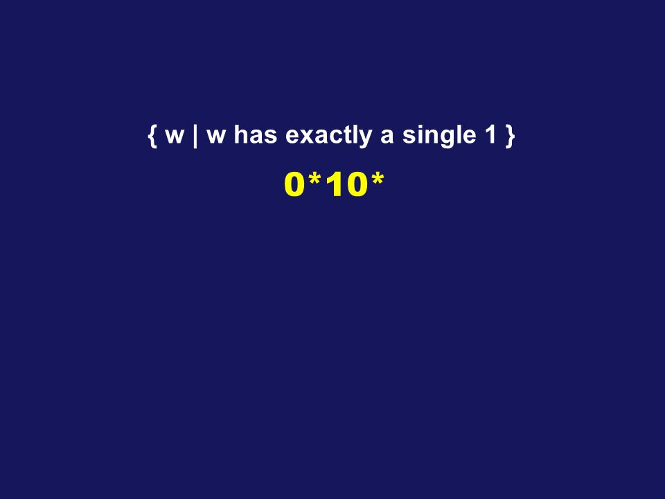 { w | w has exactly a single 1 } 0*10*