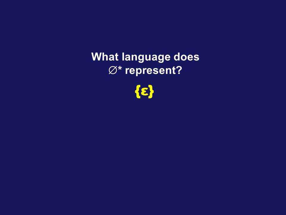 What language does  * represent {ε}{ε}