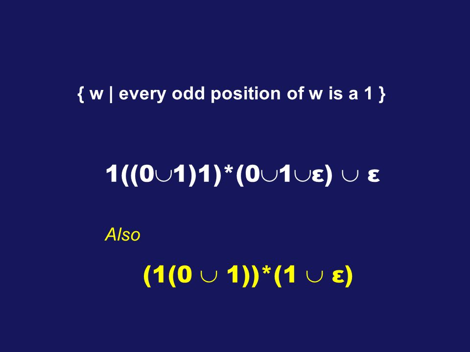 { w | every odd position of w is a 1 } (1(0  1))*(1  ε) 1((0  1)1)*(0  1  ε)  ε Also