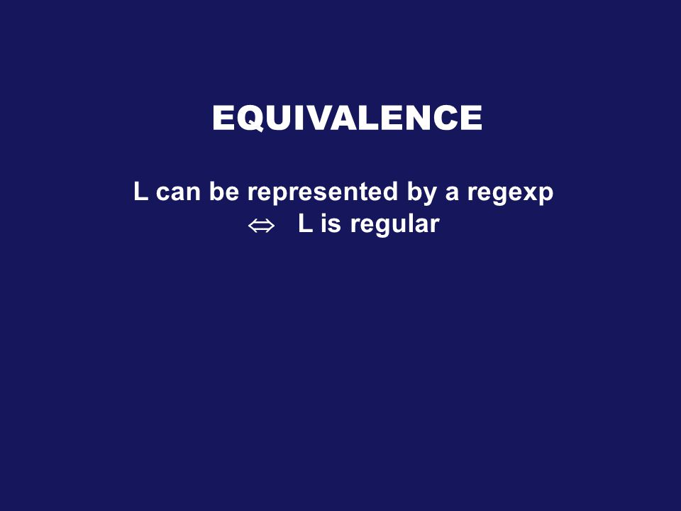 EQUIVALENCE L can be represented by a regexp  L is regular
