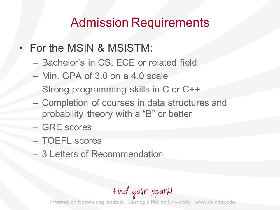Admission Requirements For the MSIN & MSISTM: –Bachelor's in CS, ECE or related field –Min.
