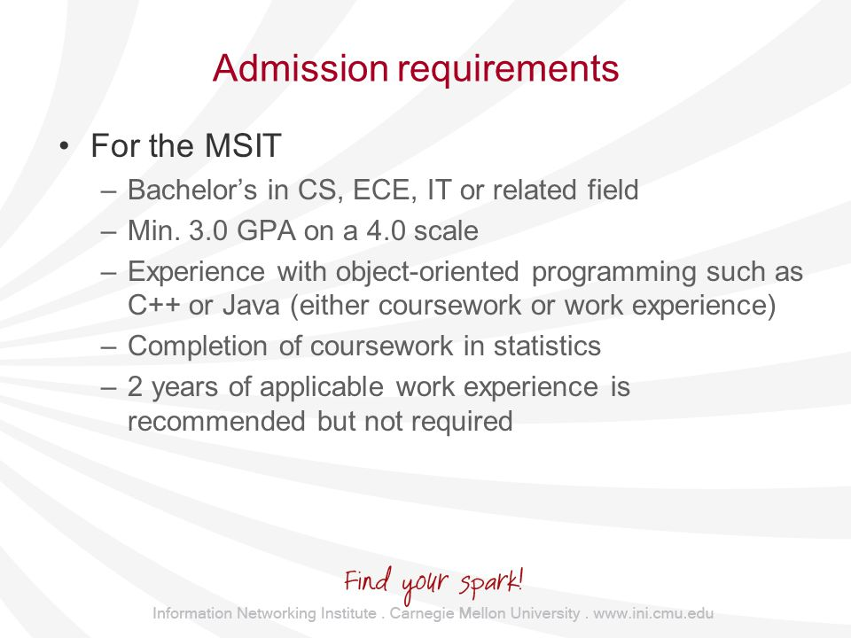 Admission requirements For the MSIT –Bachelor's in CS, ECE, IT or related field –Min.