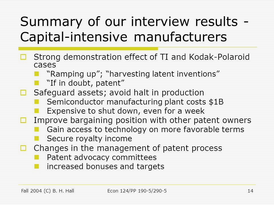 Fall 2004 (C) B. H. HallEcon 124/PP 190-5/290-514 Summary of our interview results - Capital-intensive manufacturers  Strong demonstration effect of