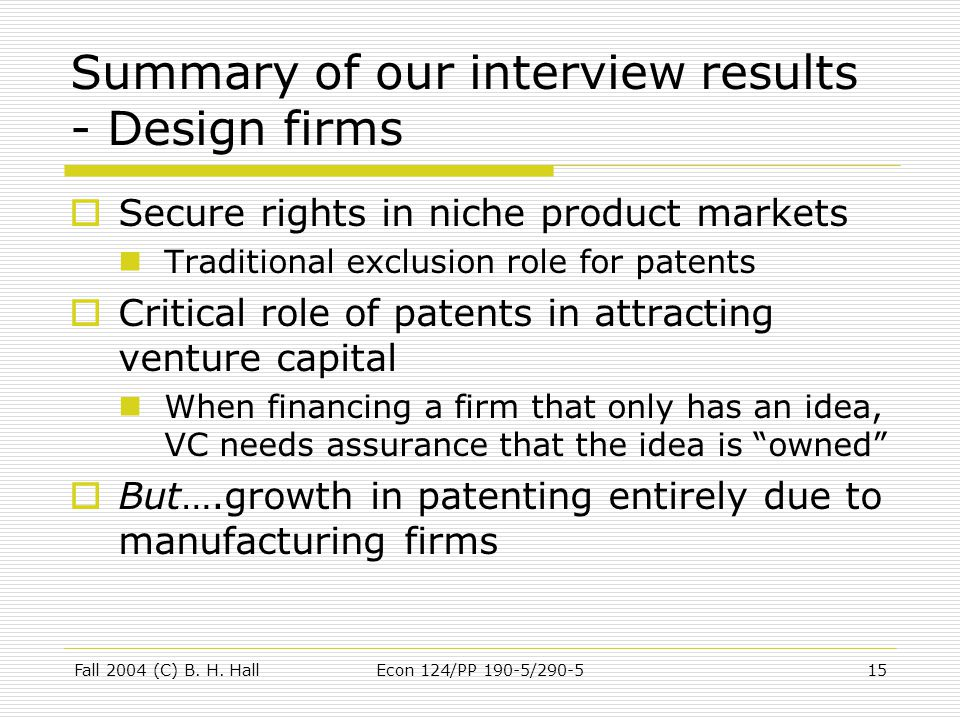 Fall 2004 (C) B. H. HallEcon 124/PP 190-5/290-515 Summary of our interview results - Design firms  Secure rights in niche product markets Traditional