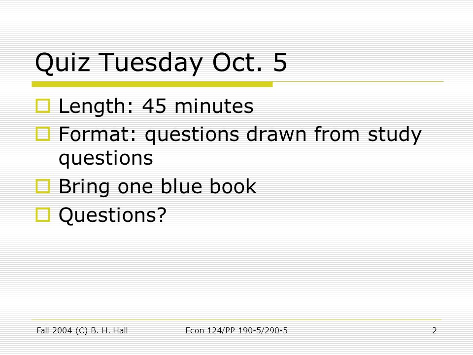 Fall 2004 (C) B. H. HallEcon 124/PP 190-5/290-52 Quiz Tuesday Oct.