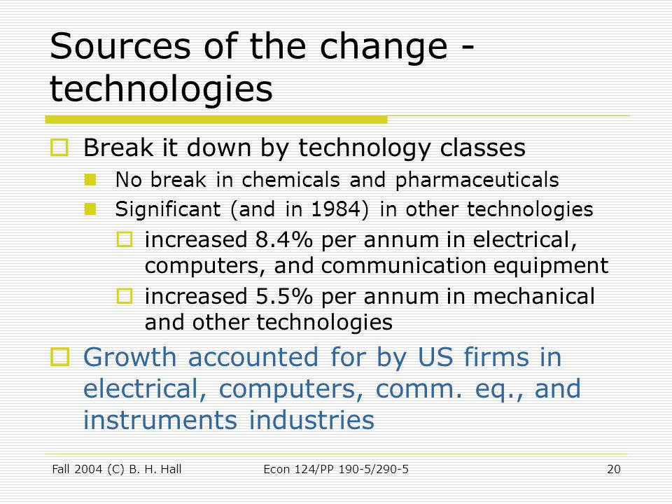 Fall 2004 (C) B. H. HallEcon 124/PP 190-5/290-520 Sources of the change - technologies  Break it down by technology classes No break in chemicals and