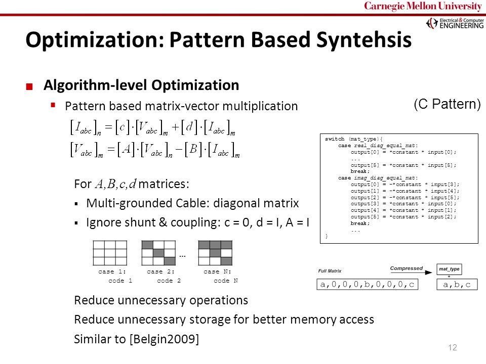 Carnegie Mellon Optimization: Pattern Based Syntehsis 12 Algorithm-level Optimization  Pattern based matrix-vector multiplication For A,B,c,d matrice