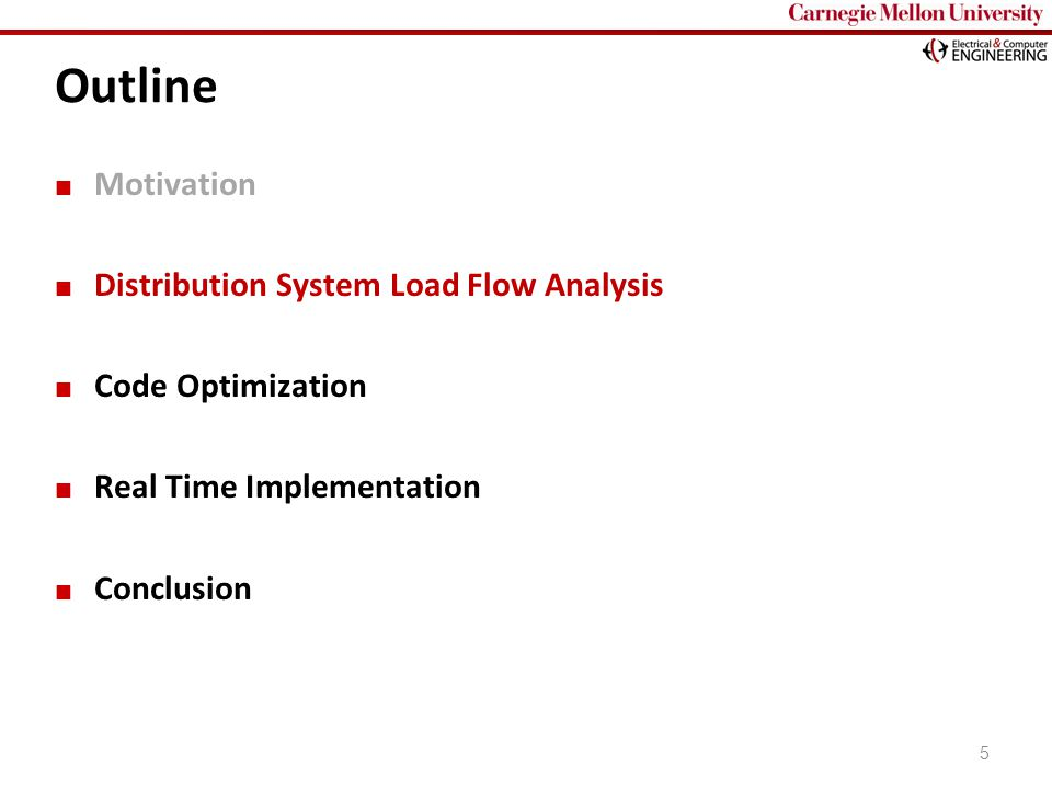 Carnegie Mellon Outline Motivation Distribution System Load Flow Analysis Code Optimization Real Time Implementation Conclusion 5