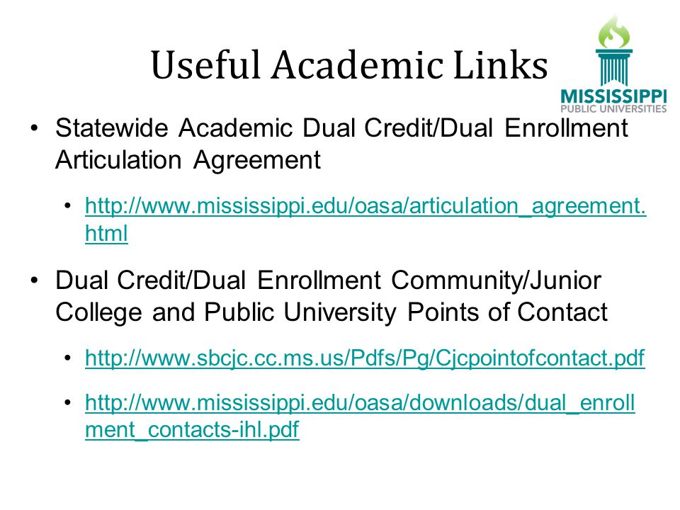 Useful Academic Links Statewide Academic Dual Credit/Dual Enrollment Articulation Agreement http://www.mississippi.edu/oasa/articulation_agreement.