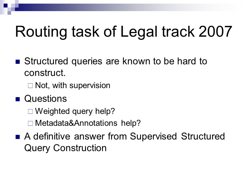 Routing task of Legal track 2007 Structured queries are known to be hard to construct.
