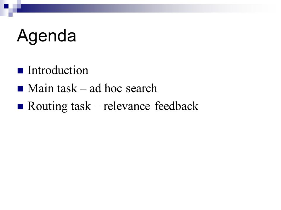 Agenda Introduction Main task – ad hoc search Routing task – relevance feedback