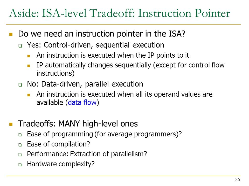 Aside: ISA-level Tradeoff: Instruction Pointer Do we need an instruction pointer in the ISA.