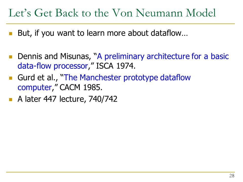 Let's Get Back to the Von Neumann Model But, if you want to learn more about dataflow… Dennis and Misunas, A preliminary architecture for a basic data-flow processor, ISCA 1974.