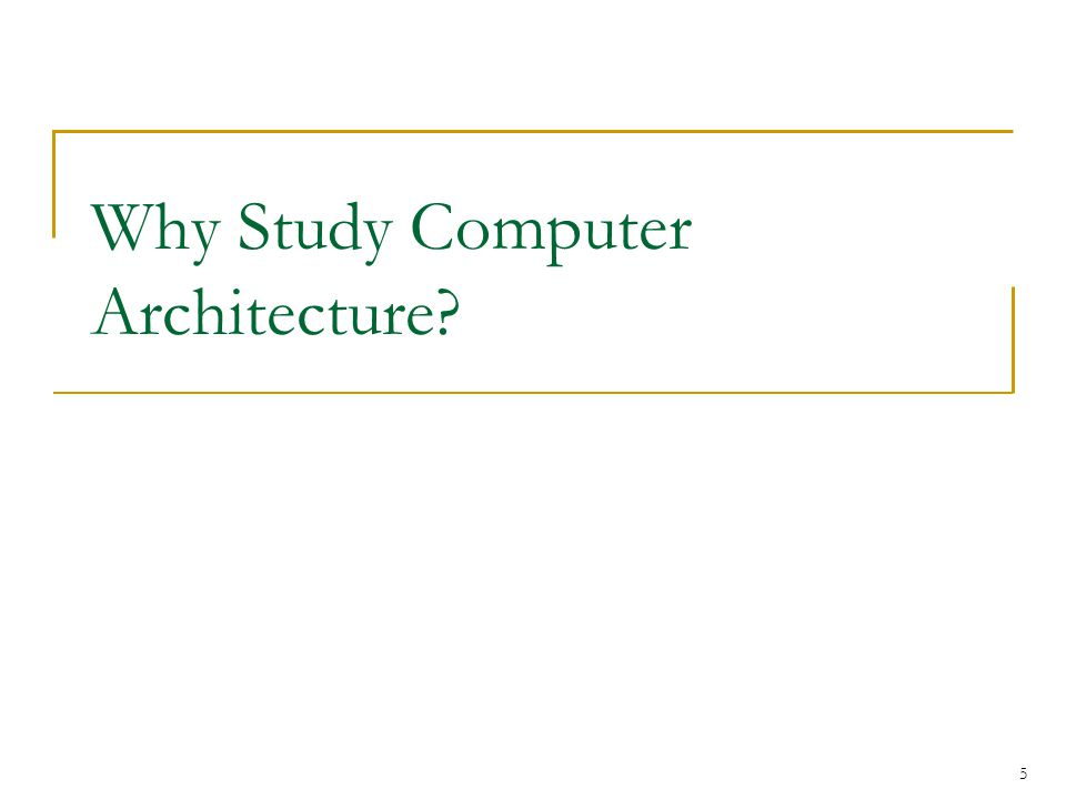 Why Study Computer Architecture? 5