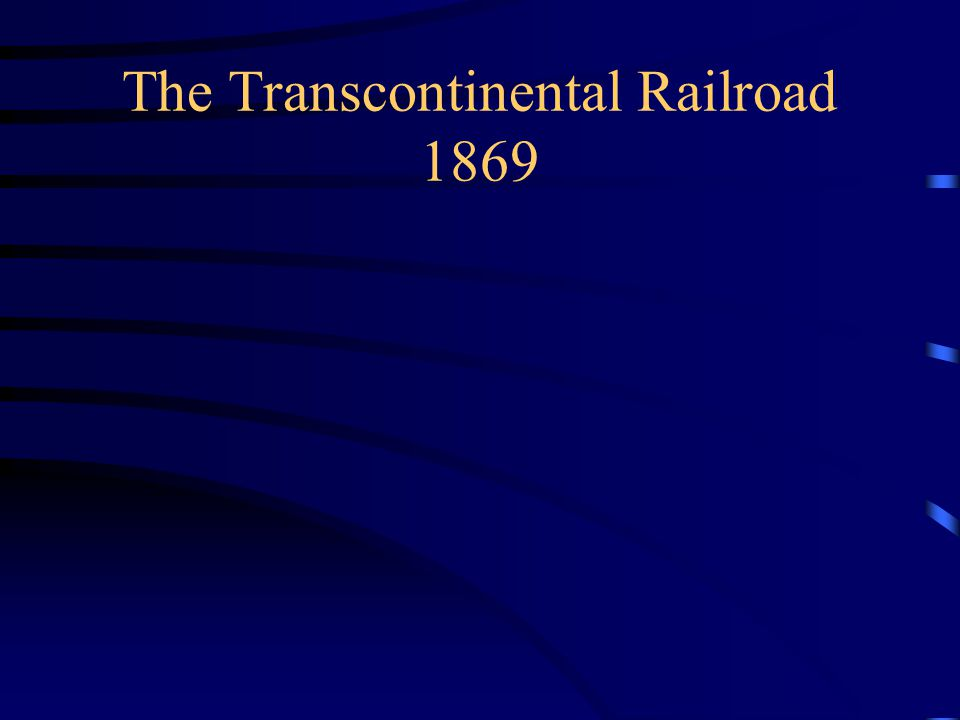The Transcontinental Railroad 1869