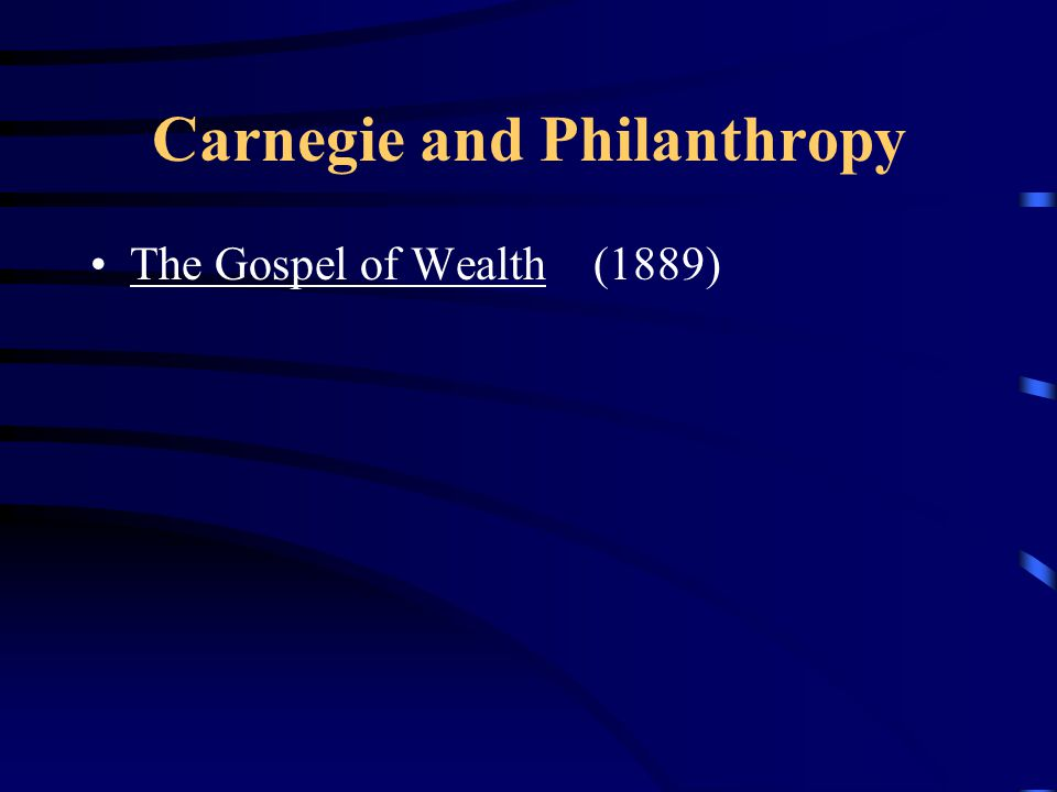 Carnegie and Philanthropy The Gospel of Wealth (1889)