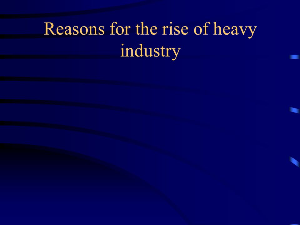 Reasons for the rise of heavy industry