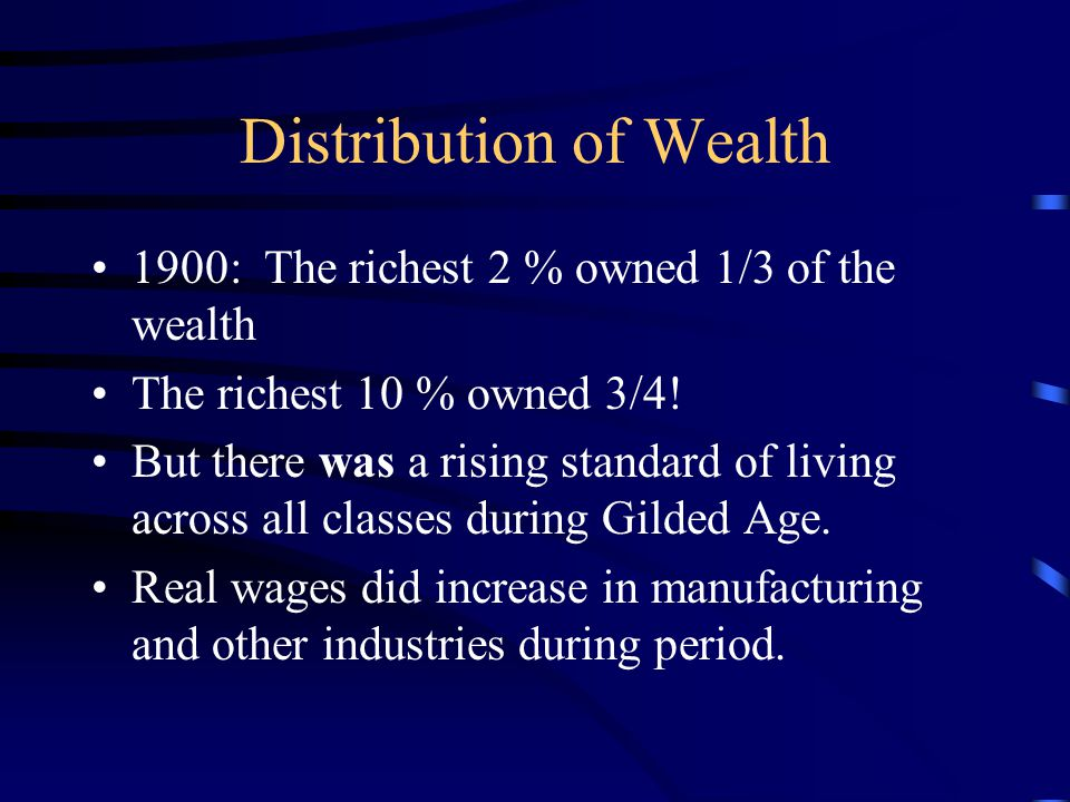 Distribution of Wealth 1900: The richest 2 % owned 1/3 of the wealth The richest 10 % owned 3/4.