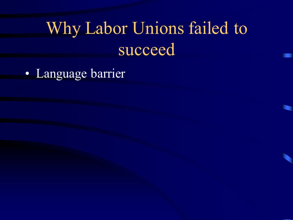 Why Labor Unions failed to succeed Language barrier