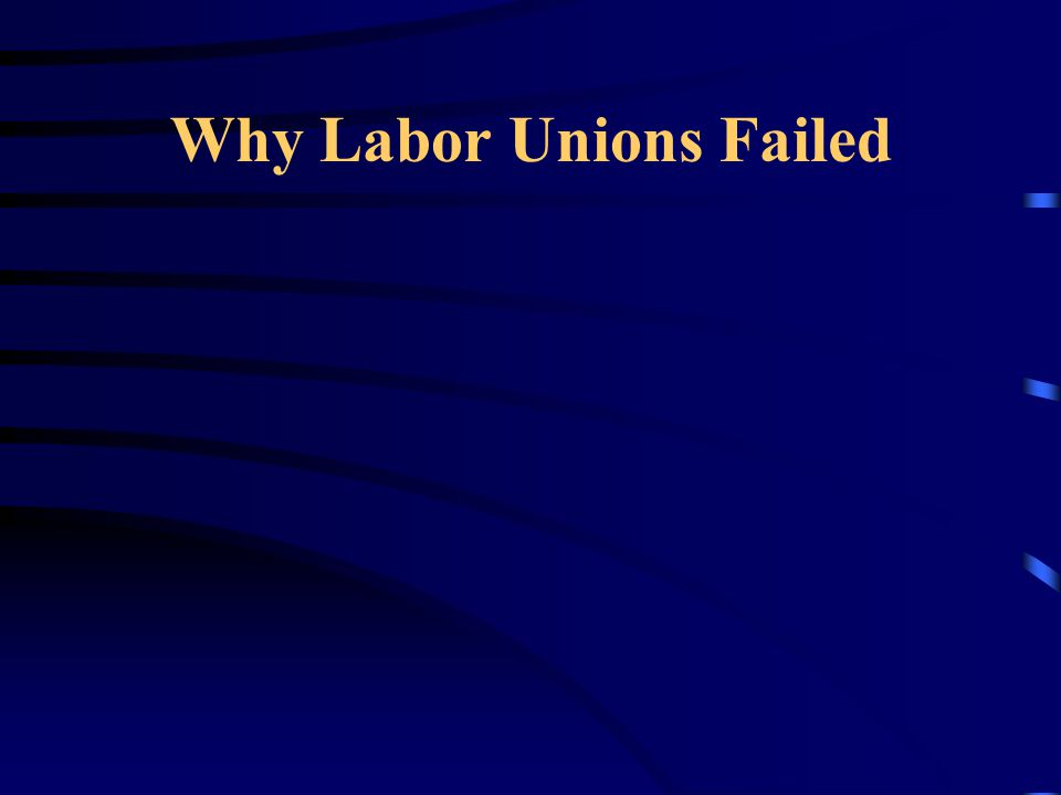Why Labor Unions Failed