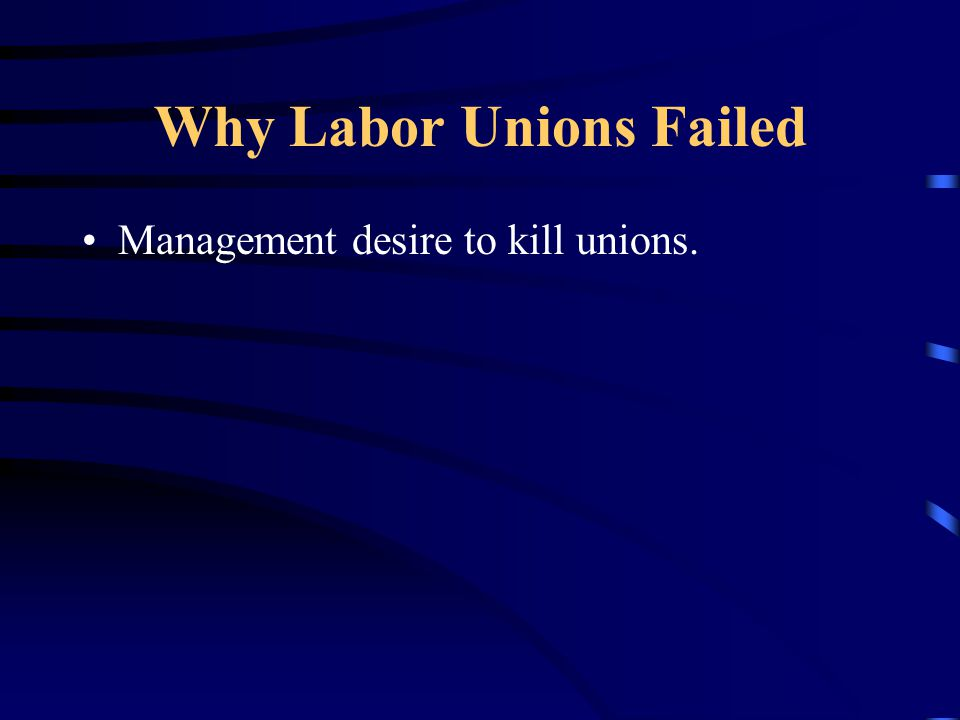 Management desire to kill unions.