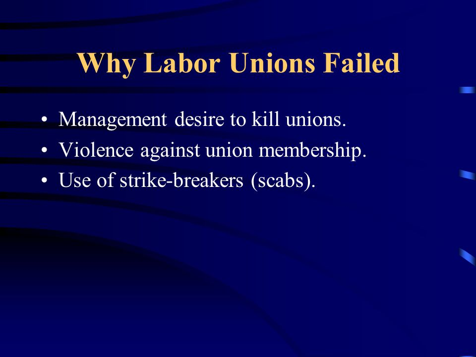 Why Labor Unions Failed Management desire to kill unions.
