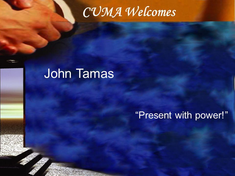 CUMA Welcomes John Tamas Present with power!