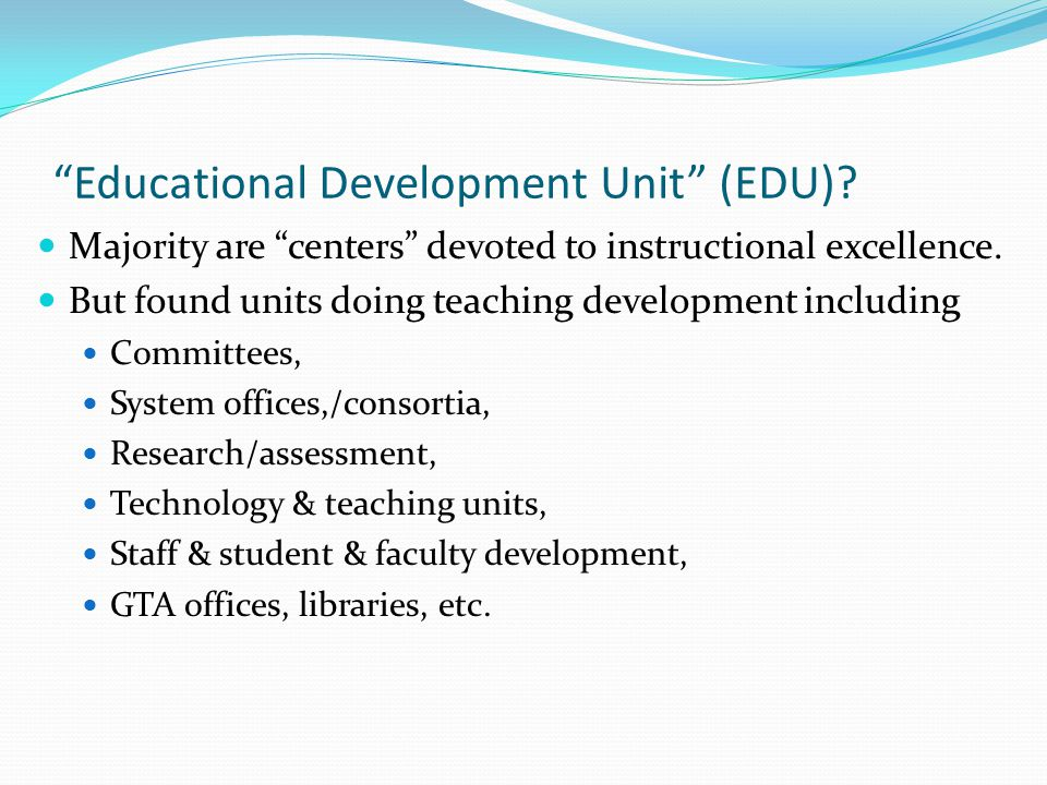 Educational Development Unit (EDU).Majority are centers devoted to instructional excellence.