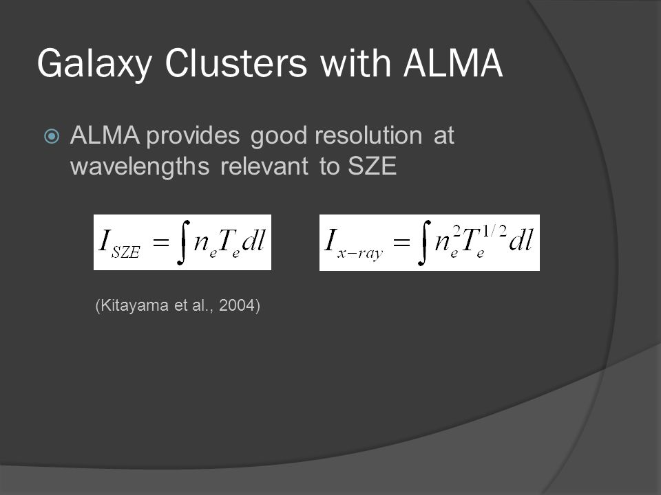 Galaxy Clusters with ALMA  ALMA provides good resolution at wavelengths relevant to SZE (Kitayama et al., 2004)