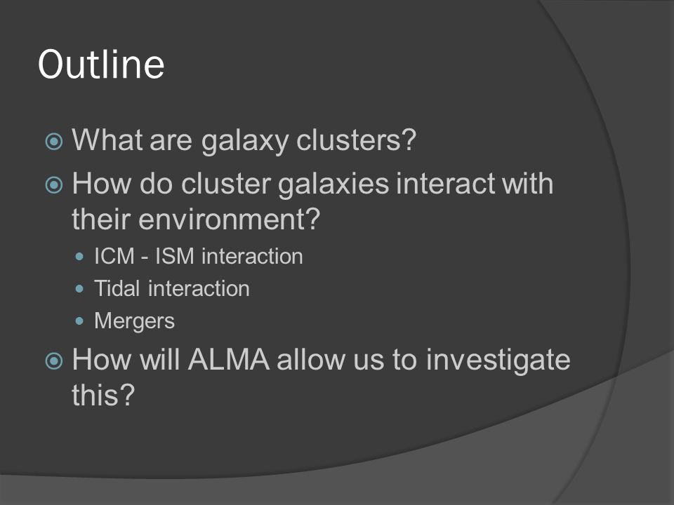 Outline  What are galaxy clusters.  How do cluster galaxies interact with their environment.