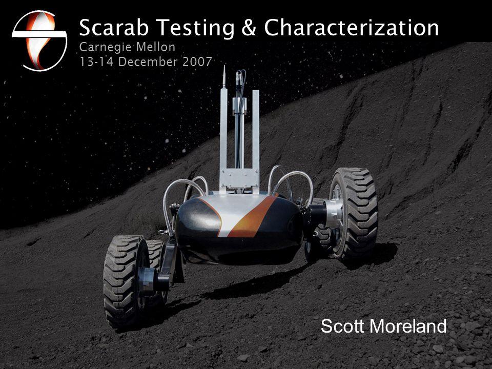 Scarab Testing & Characterization Carnegie Mellon 13-14 December 2007 Scott Moreland