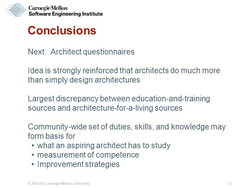 © 2005 by Carnegie Mellon University 13 Conclusions Next: Architect questionnaires Idea is strongly reinforced that architects do much more than simpl