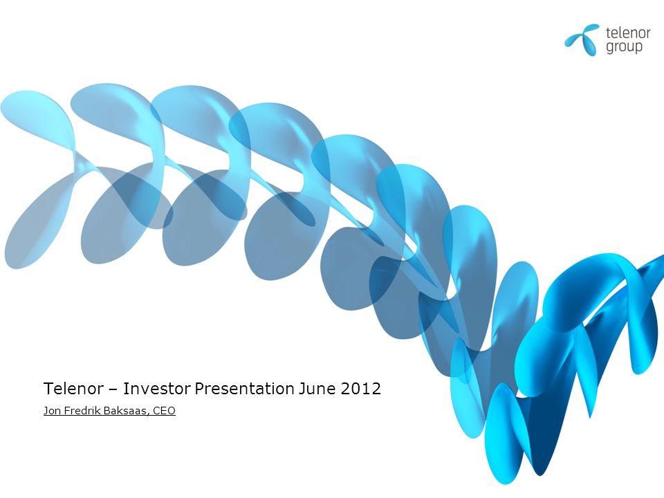 Telenor – Investor Presentation June 2012 Jon Fredrik Baksaas, CEO